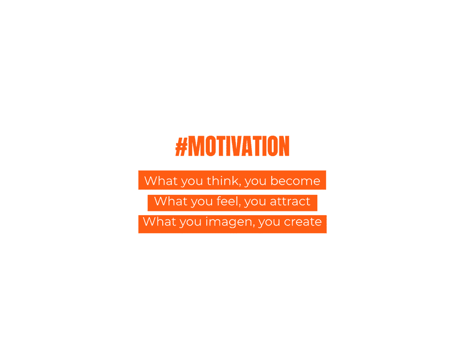 motivation What you think, you become what you feel, you attract what you imagine, you create